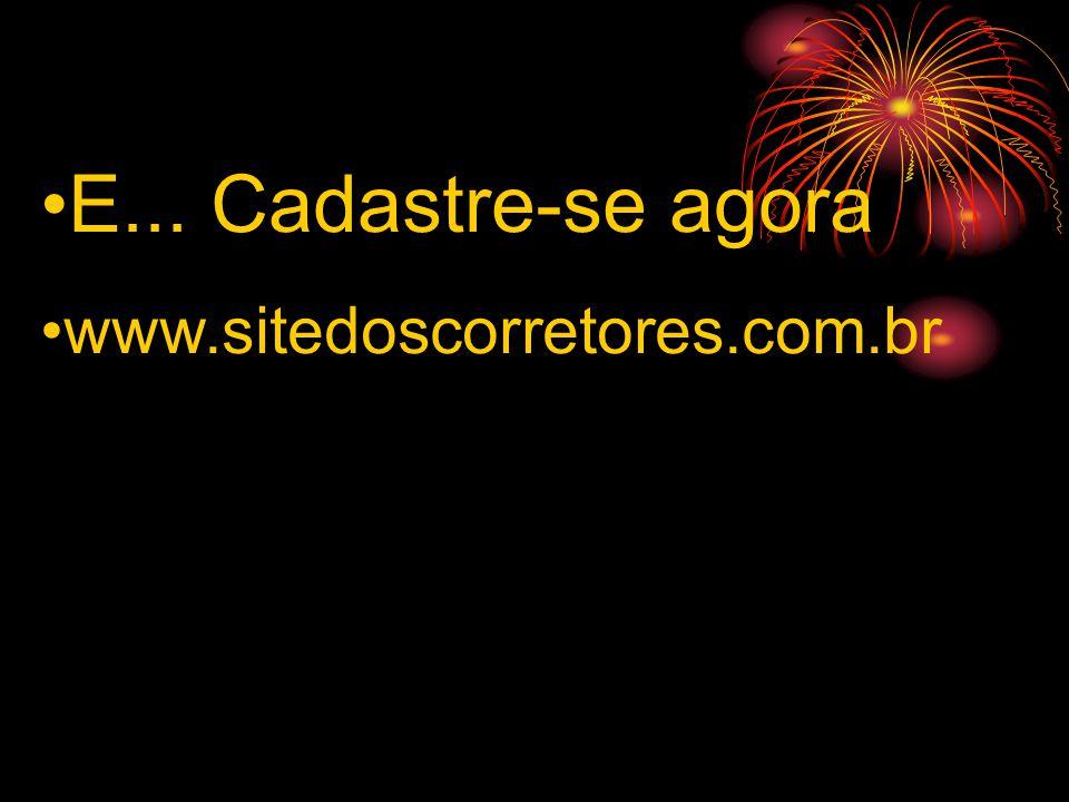 E... Cadastre-se agora www.sitedoscorretores.com.br