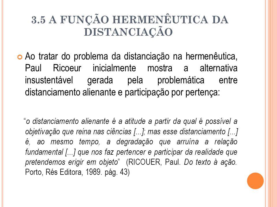 3.5 A FUNÇÃO HERMENÊUTICA DA DISTANCIAÇÃO