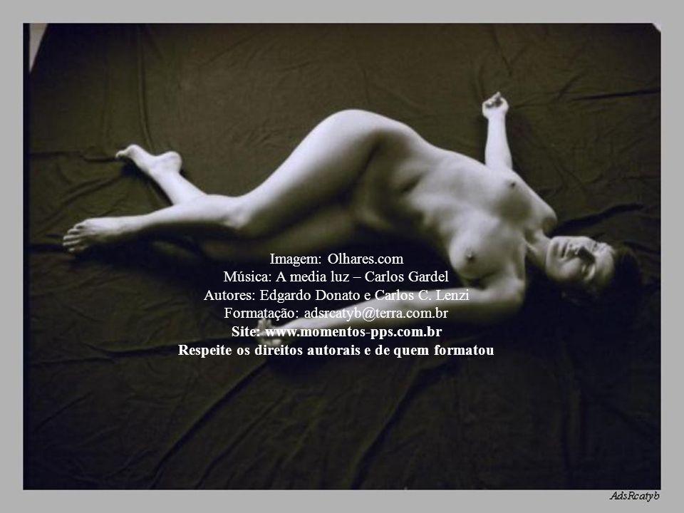 Imagem: Olhares.com Música: A media luz – Carlos Gardel Autores: Edgardo Donato e Carlos C.