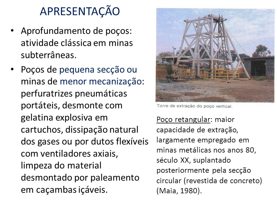APRESENTAÇÃO Aprofundamento de poços: atividade clássica em minas subterrâneas.