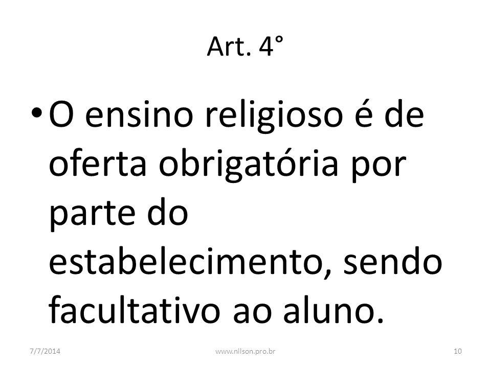 Art. 4° O ensino religioso é de oferta obrigatória por parte do estabelecimento, sendo facultativo ao aluno.