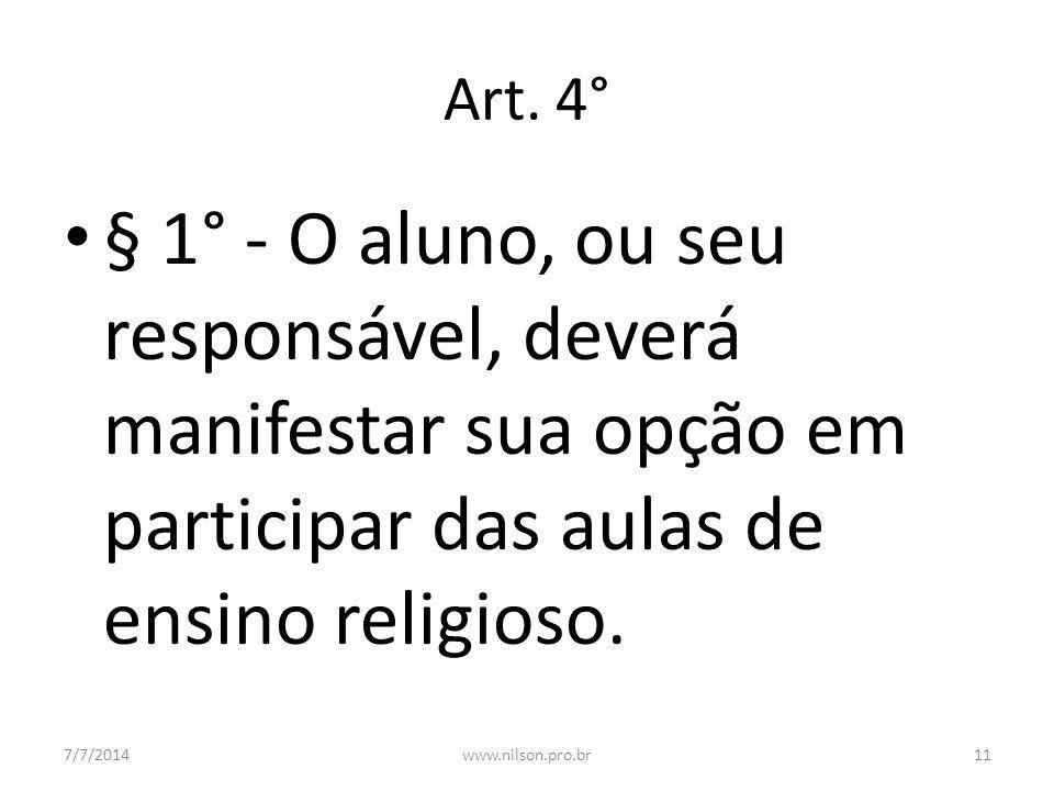 Art. 4° § 1° - O aluno, ou seu responsável, deverá manifestar sua opção em participar das aulas de ensino religioso.