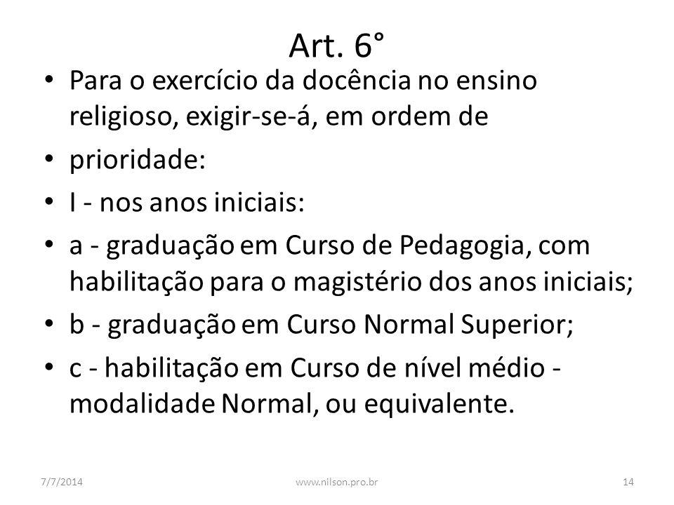 Art. 6° Para o exercício da docência no ensino religioso, exigir-se-á, em ordem de. prioridade: I - nos anos iniciais: