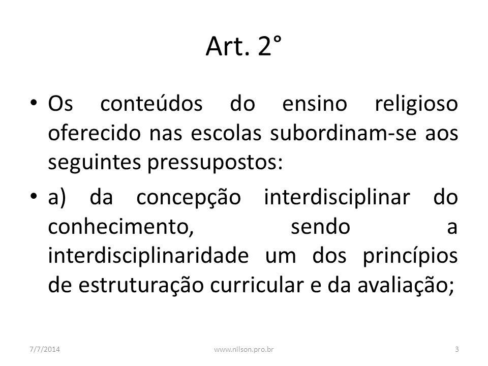 Art. 2° Os conteúdos do ensino religioso oferecido nas escolas subordinam-se aos seguintes pressupostos: