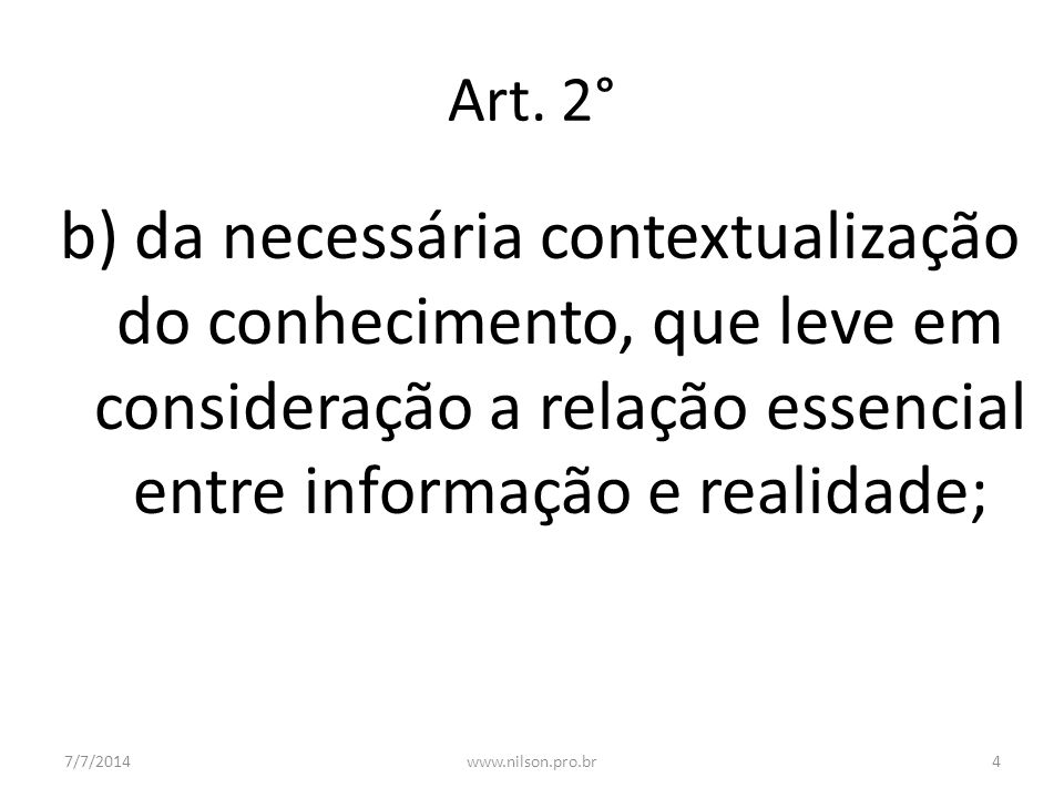 Art. 2° b) da necessária contextualização do conhecimento, que leve em consideração a relação essencial entre informação e realidade;