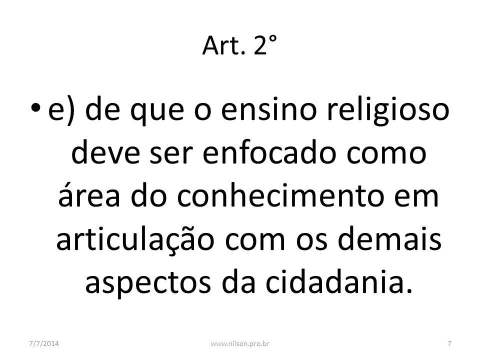 Art. 2° e) de que o ensino religioso deve ser enfocado como área do conhecimento em articulação com os demais aspectos da cidadania.