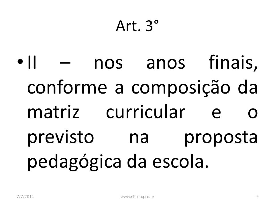 Art. 3° II – nos anos finais, conforme a composição da matriz curricular e o previsto na proposta pedagógica da escola.