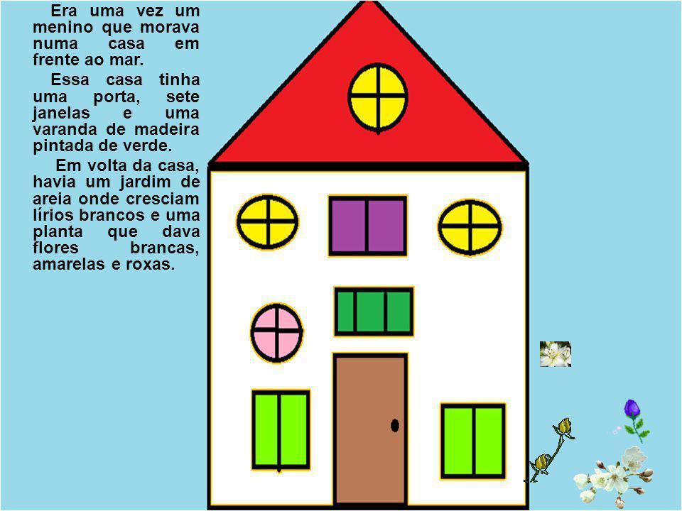 Era uma vez um menino que morava numa casa em frente ao mar