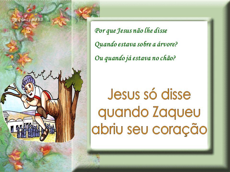 Jesus só disse quando Zaqueu abriu seu coração