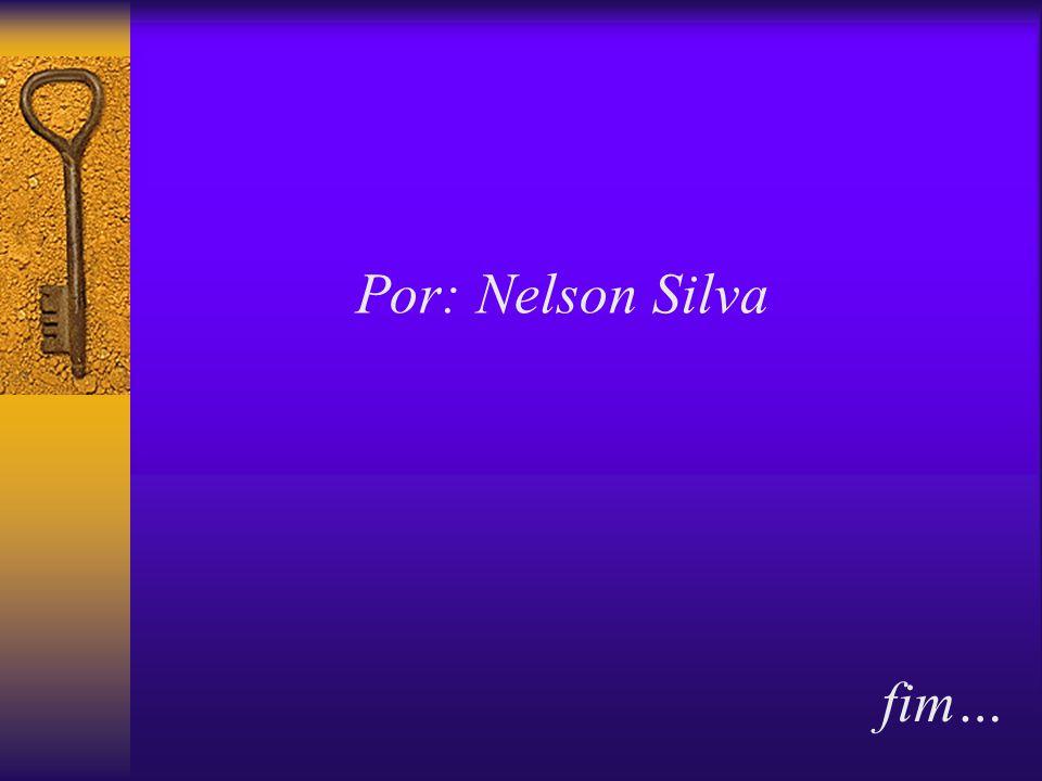 Por: Nelson Silva fim…