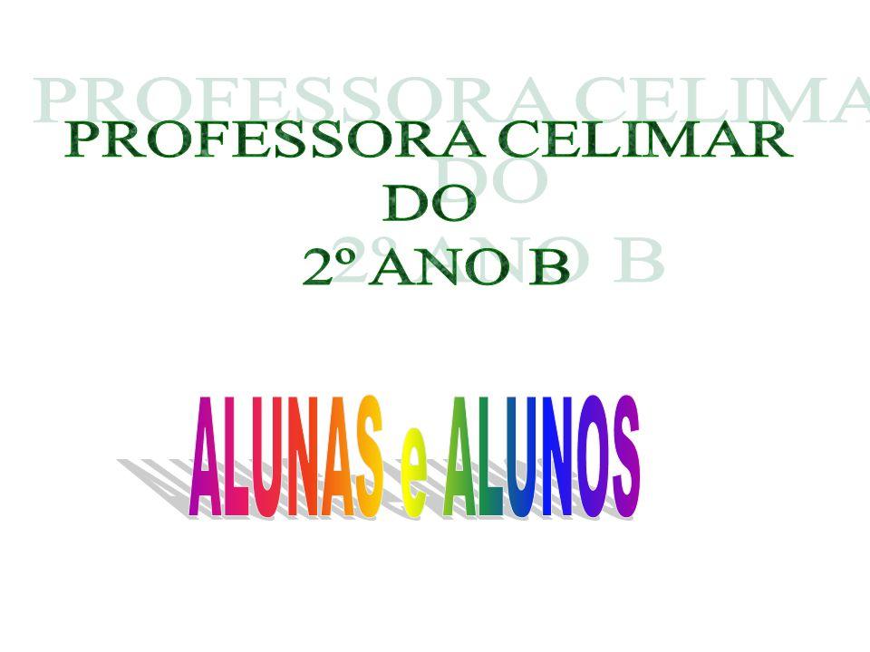 PROFESSORA CELIMAR DO 2º ANO B ALUNAS e ALUNOS