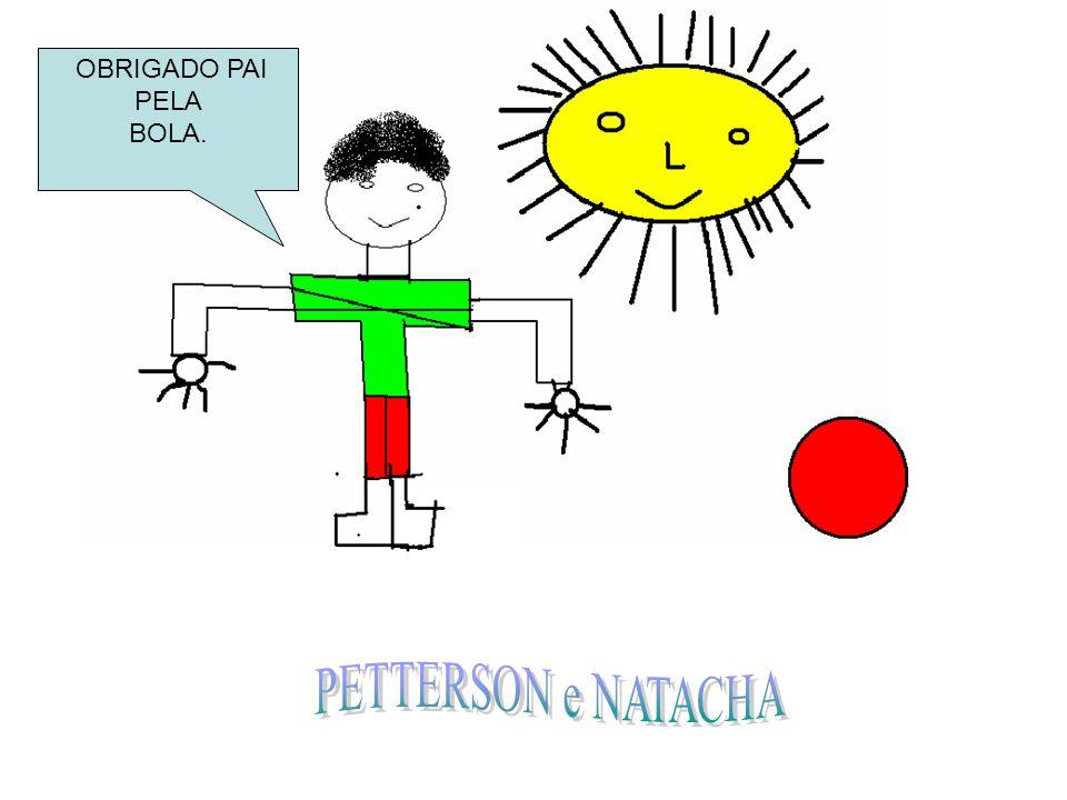 OBRIGADO PAI PELA BOLA. PETTERSON e NATACHA