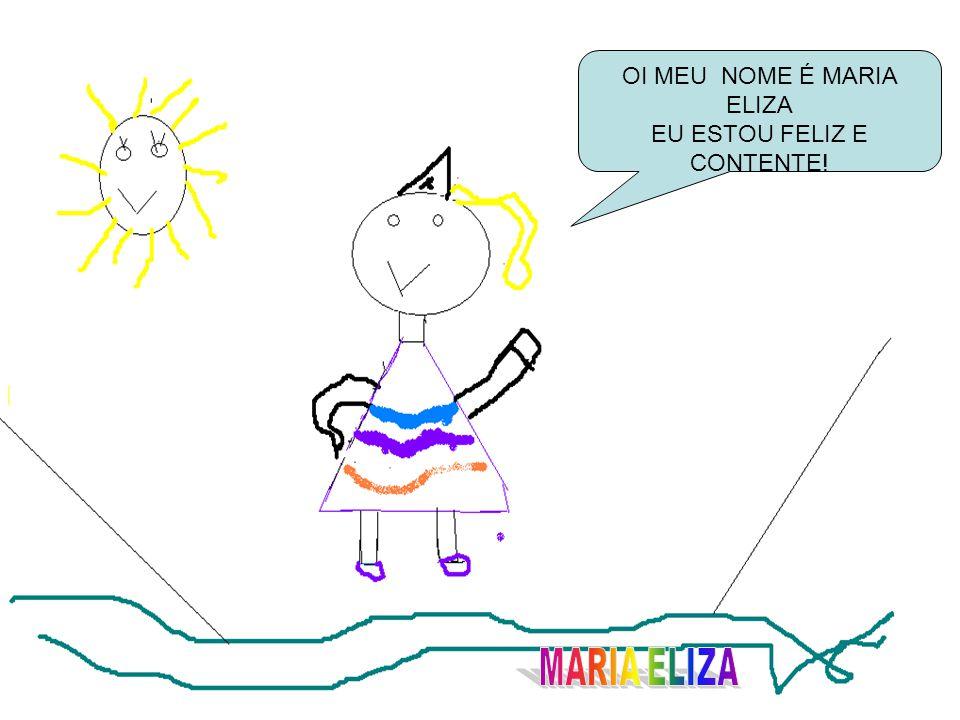 OI MEU NOME É MARIA ELIZA