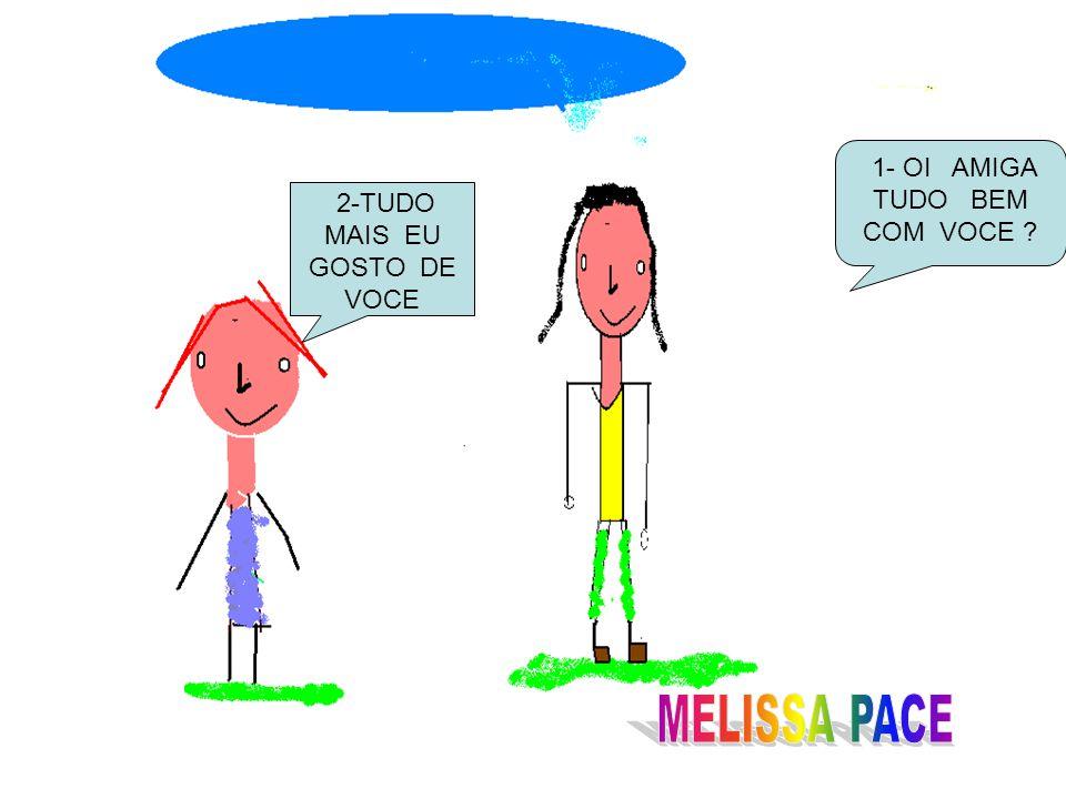 MELISSA PACE 1- OI AMIGA TUDO BEM COM VOCE