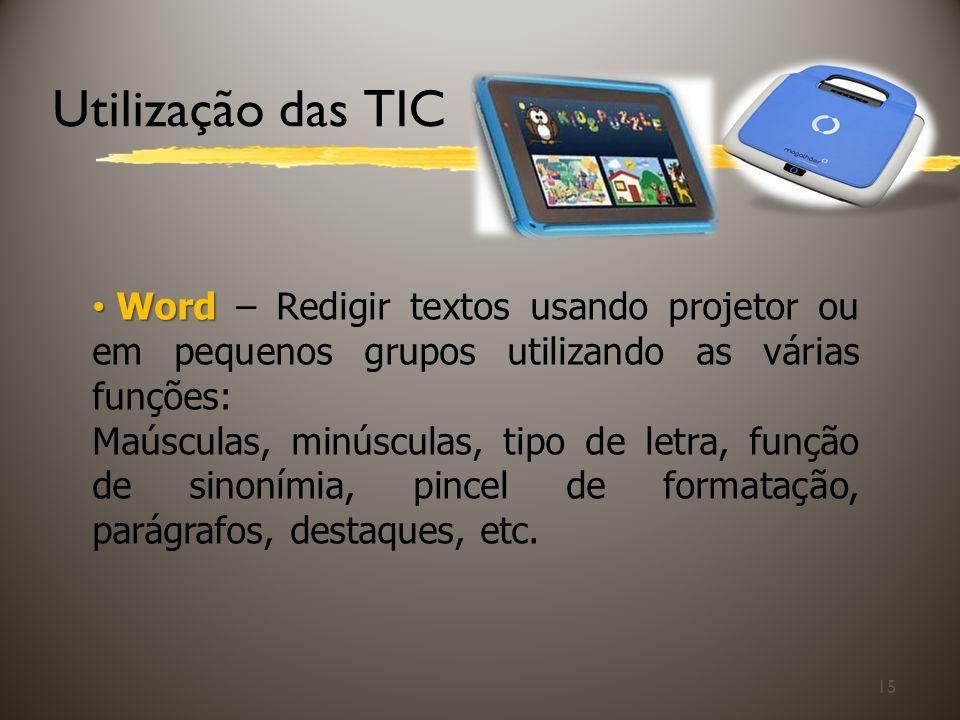 Utilização das TIC Word – Redigir textos usando projetor ou em pequenos grupos utilizando as várias funções: