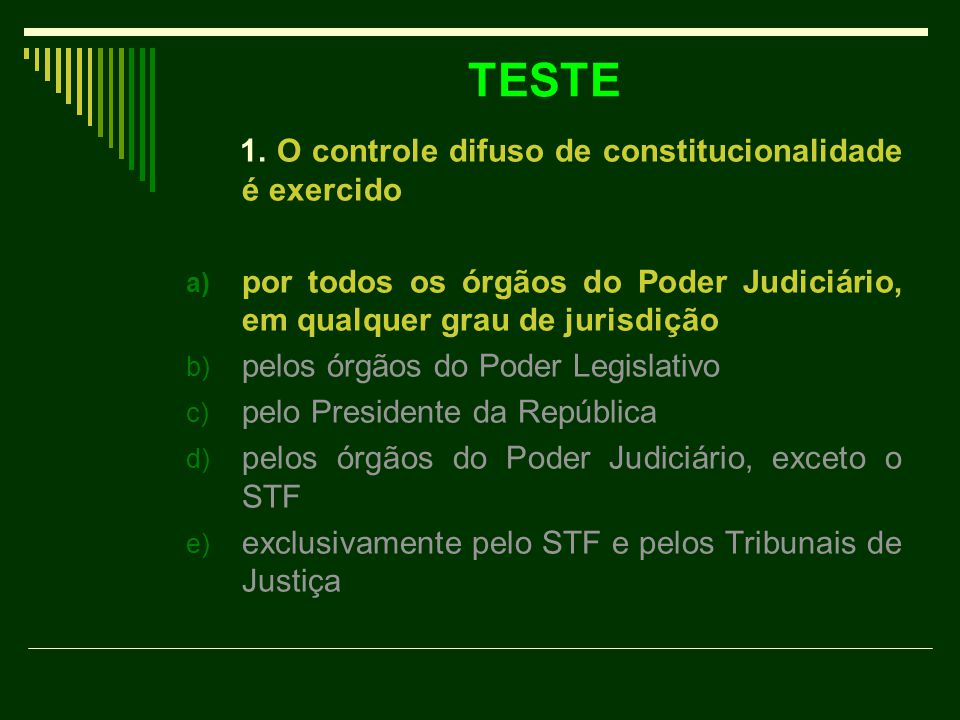 TESTE 1. O controle difuso de constitucionalidade é exercido