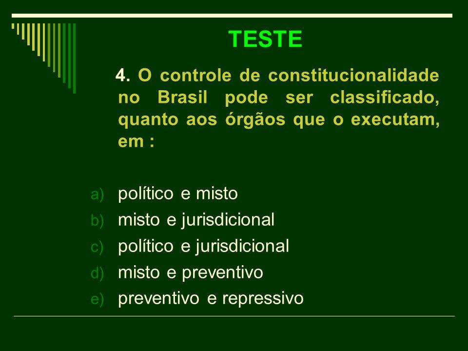 TESTE 4. O controle de constitucionalidade no Brasil pode ser classificado, quanto aos órgãos que o executam, em :