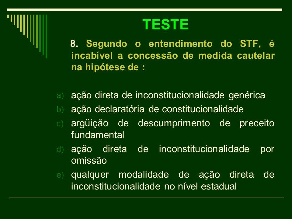 TESTE 8. Segundo o entendimento do STF, é incabível a concessão de medida cautelar na hipótese de :
