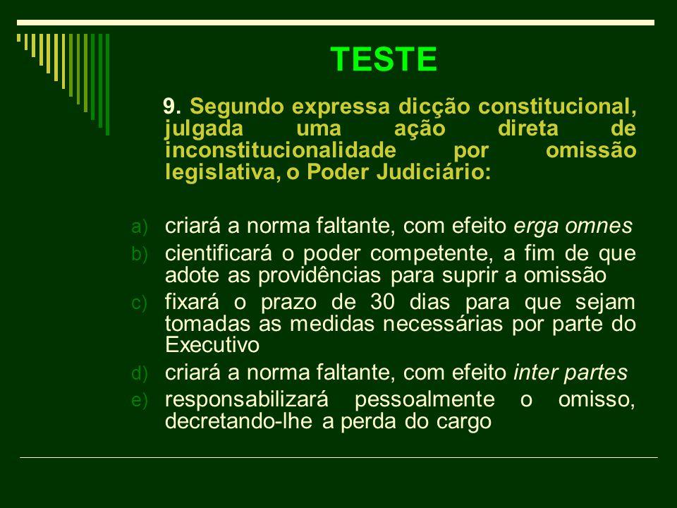 TESTE 9. Segundo expressa dicção constitucional, julgada uma ação direta de inconstitucionalidade por omissão legislativa, o Poder Judiciário: