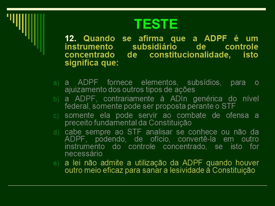 TESTE 12. Quando se afirma que a ADPF é um instrumento subsidiário de controle concentrado de constitucionalidade, isto significa que:
