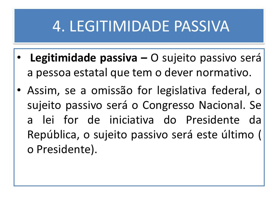 4. LEGITIMIDADE PASSIVA Legitimidade passiva – O sujeito passivo será a pessoa estatal que tem o dever normativo.