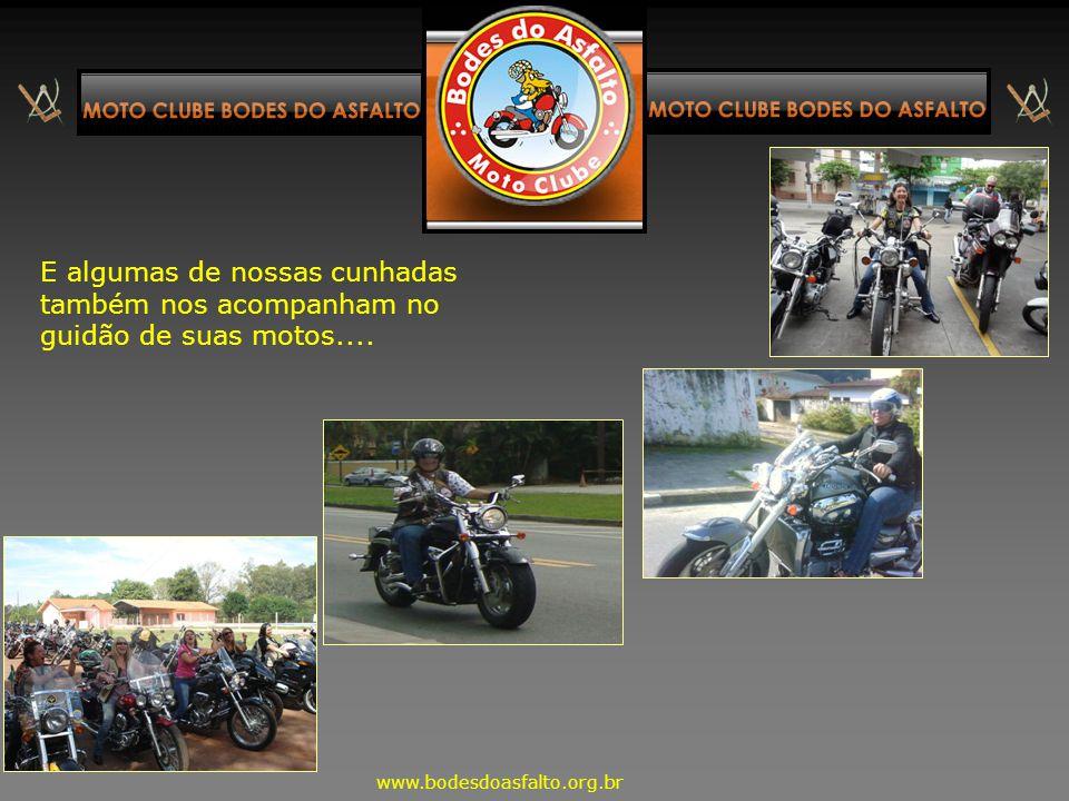 E algumas de nossas cunhadas também nos acompanham no guidão de suas motos....