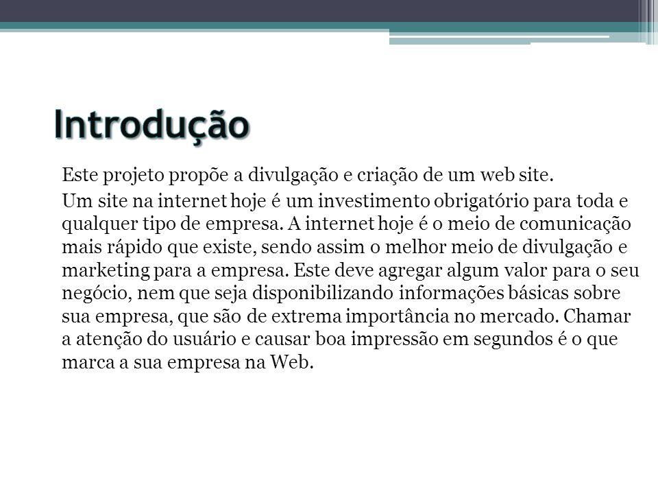 Introdução Este projeto propõe a divulgação e criação de um web site.