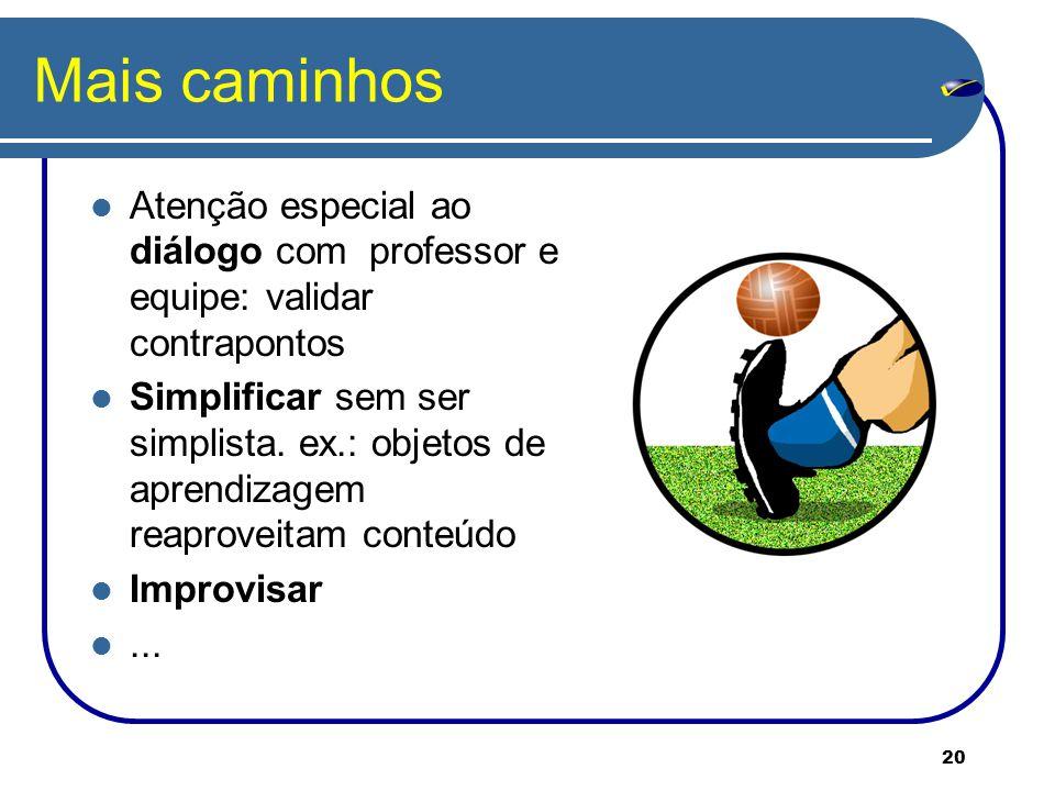 Mais caminhos Atenção especial ao diálogo com professor e equipe: validar contrapontos.