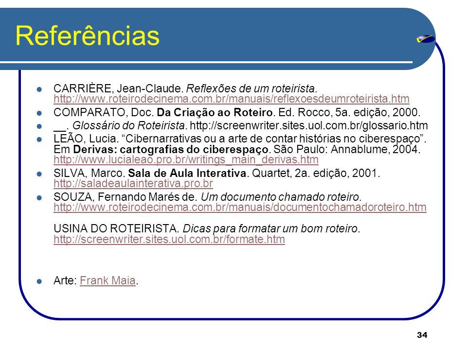 Referências CARRIÈRE, Jean-Claude. Reflexões de um roteirista. http://www.roteirodecinema.com.br/manuais/reflexoesdeumroteirista.htm.