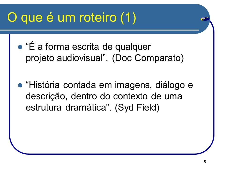 O que é um roteiro (1) É a forma escrita de qualquer projeto audiovisual . (Doc Comparato)