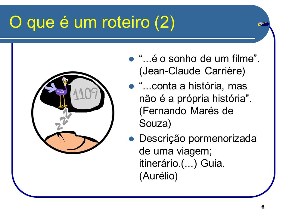 O que é um roteiro (2) ...é o sonho de um filme . (Jean-Claude Carrière)