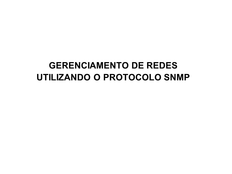 GERENCIAMENTO DE REDES UTILIZANDO O PROTOCOLO SNMP