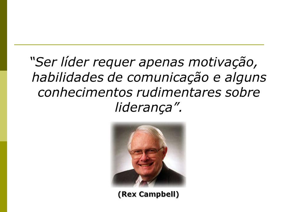 Ser líder requer apenas motivação, habilidades de comunicação e alguns conhecimentos rudimentares sobre liderança .