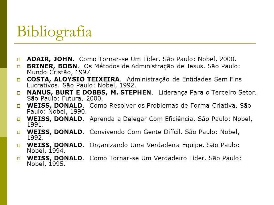 Bibliografia ADAIR, JOHN. Como Tornar-se Um Líder. São Paulo: Nobel, 2000.