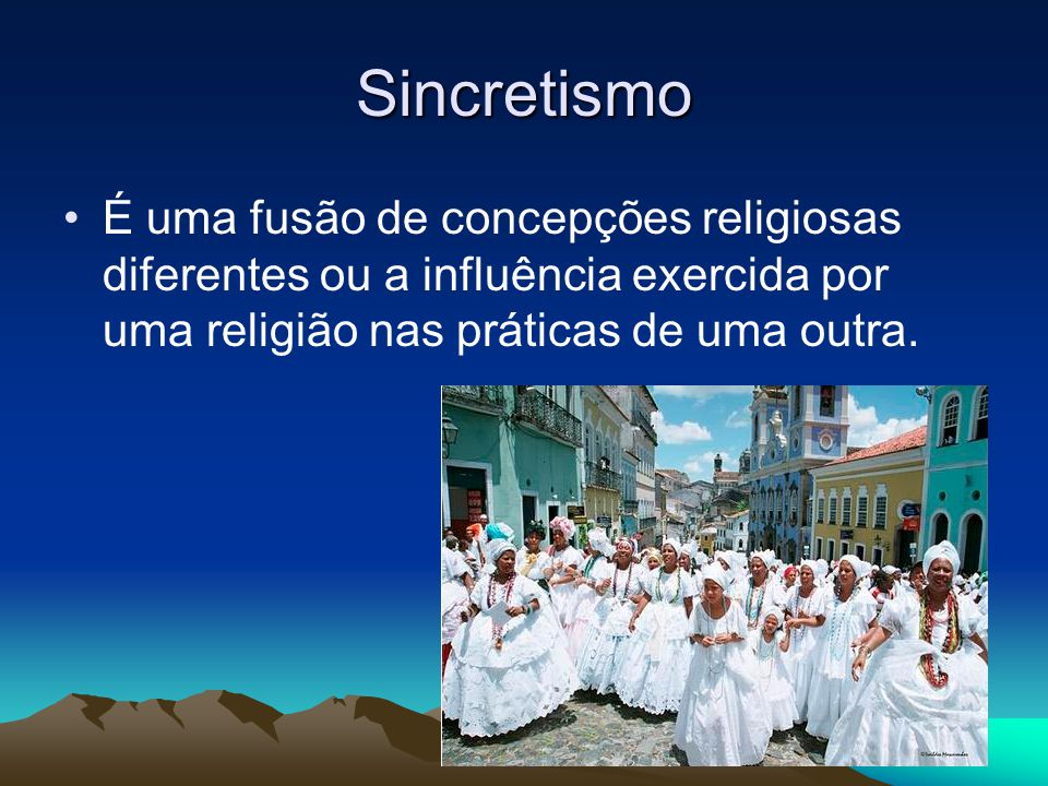 Sincretismo É uma fusão de concepções religiosas diferentes ou a influência exercida por uma religião nas práticas de uma outra.