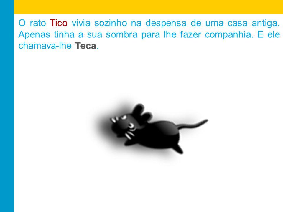 O rato Tico vivia sozinho na despensa de uma casa antiga