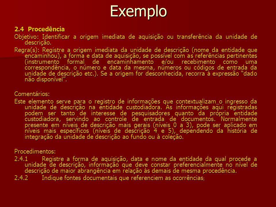 Exemplo 2.4 Procedência. Objetivo: Identificar a origem imediata de aquisição ou transferência da unidade de descrição.