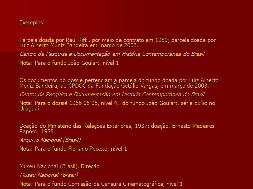 Exemplos: Parcela doada por Raul Riff , por meio de contrato em 1989; parcela doada por Luiz Alberto Muniz Bandeira em março de 2003.