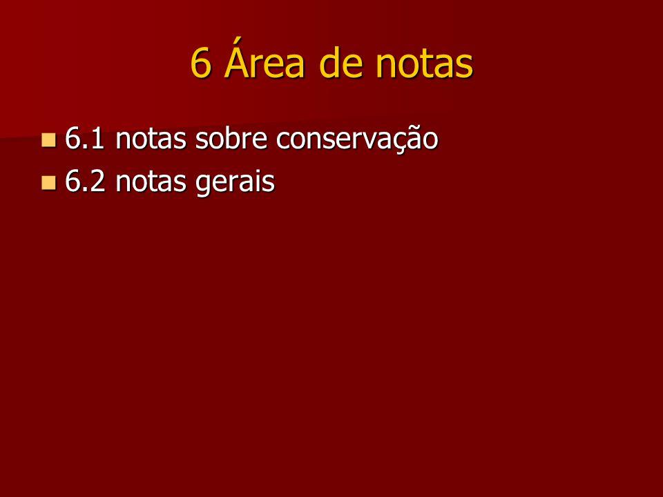6 Área de notas 6.1 notas sobre conservação 6.2 notas gerais