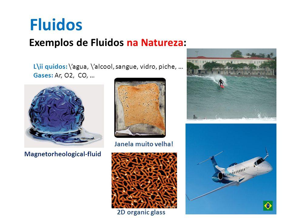 Fluidos Exemplos de Fluidos na Natureza: