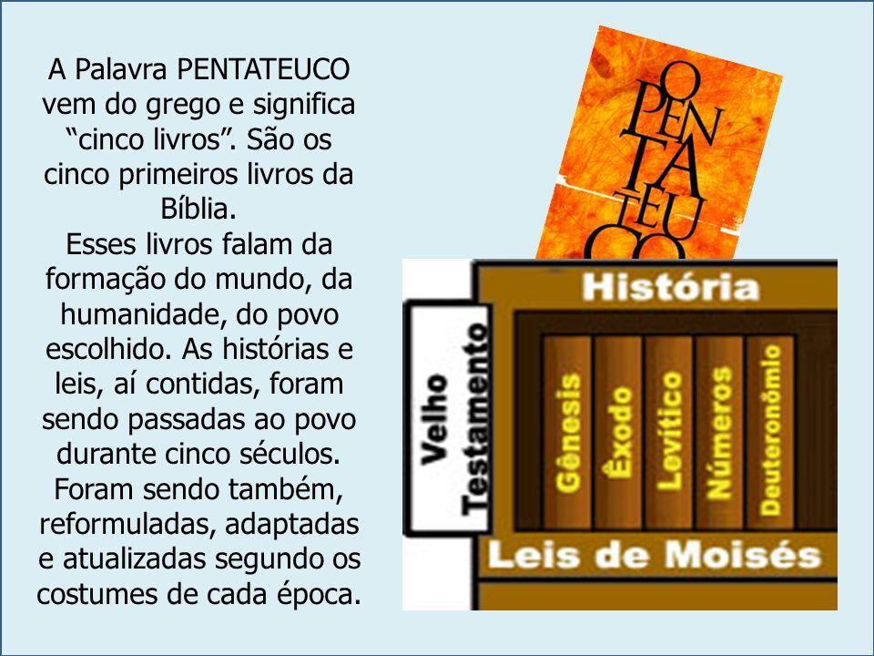 A Palavra PENTATEUCO vem do grego e significa cinco livros