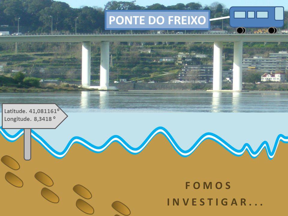 PONTE DO FREIXO F O M O S I N V E S T I G A R . . .