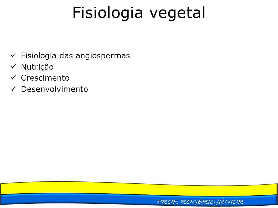 Fisiologia vegetal Fisiologia das angiospermas Nutrição Crescimento
