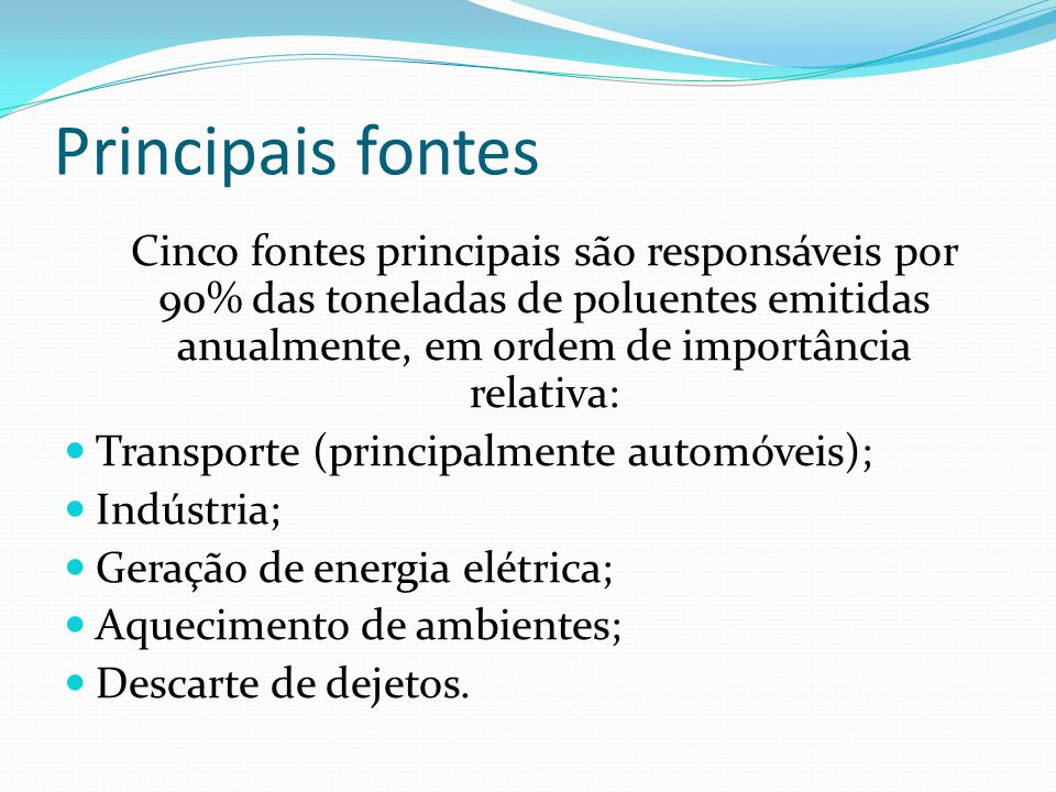 Principais fontes Transporte (principalmente automóveis); Indústria;
