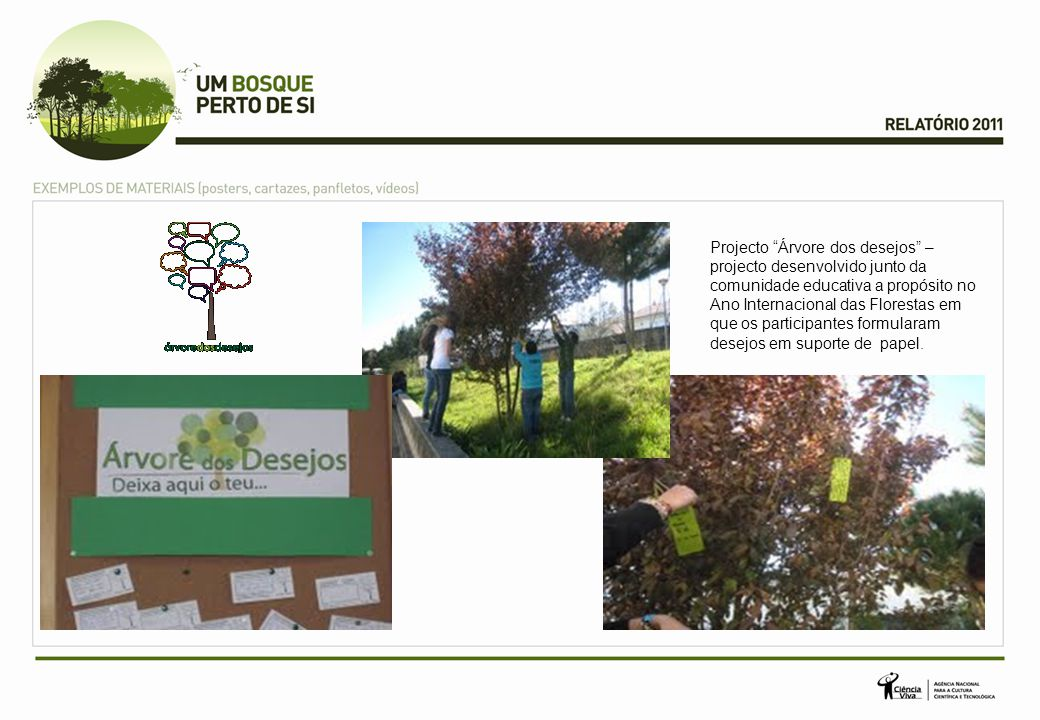 Projecto Árvore dos desejos – projecto desenvolvido junto da comunidade educativa a propósito no Ano Internacional das Florestas em que os participantes formularam desejos em suporte de papel.
