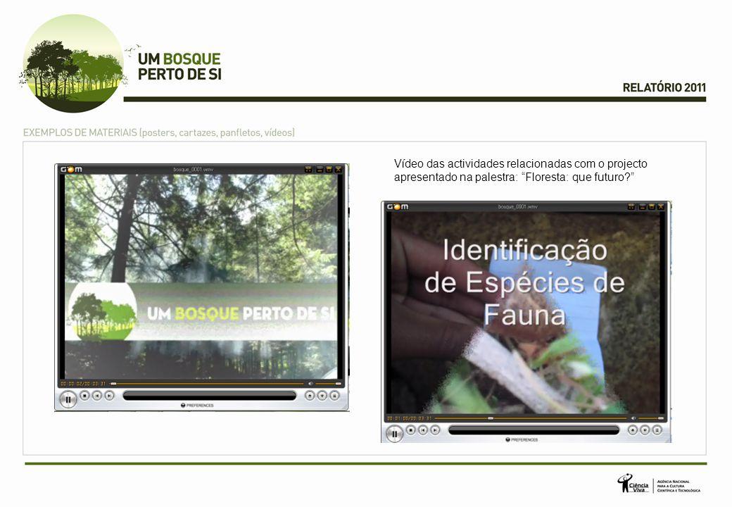 Vídeo das actividades relacionadas com o projecto apresentado na palestra: Floresta: que futuro