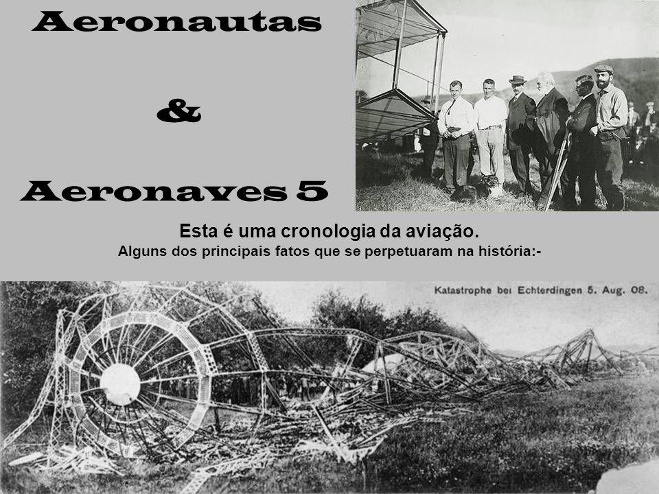 & Aeronautas Aeronaves 5 Esta é uma cronologia da aviação.