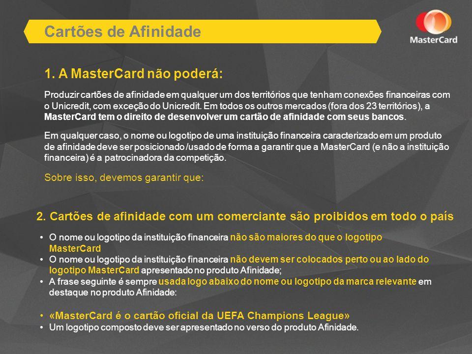 Cartões de Afinidade 1. A MasterCard não poderá: