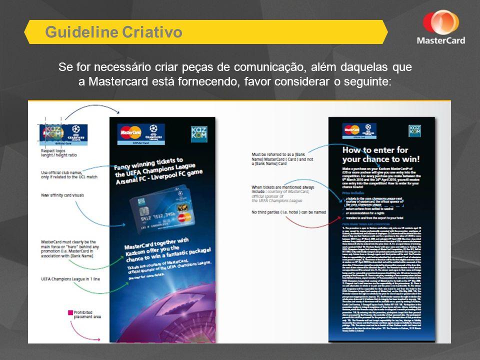 Guideline Criativo Se for necessário criar peças de comunicação, além daquelas que a Mastercard está fornecendo, favor considerar o seguinte: