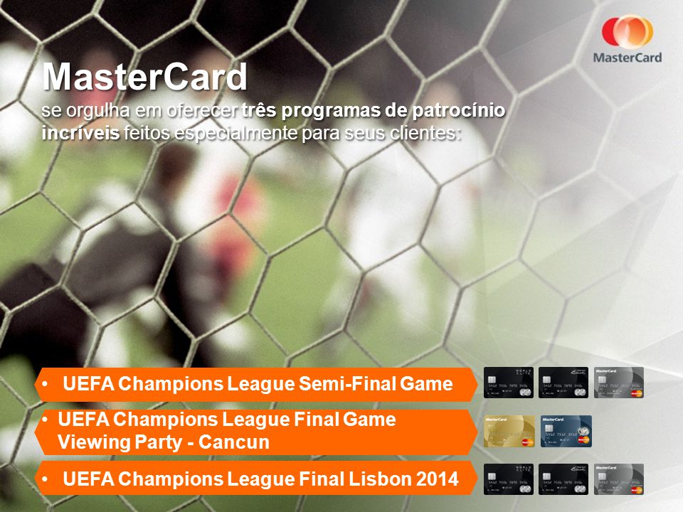 May 30, 2012 MasterCard. se orgulha em oferecer três programas de patrocínio incríveis feitos especialmente para seus clientes: